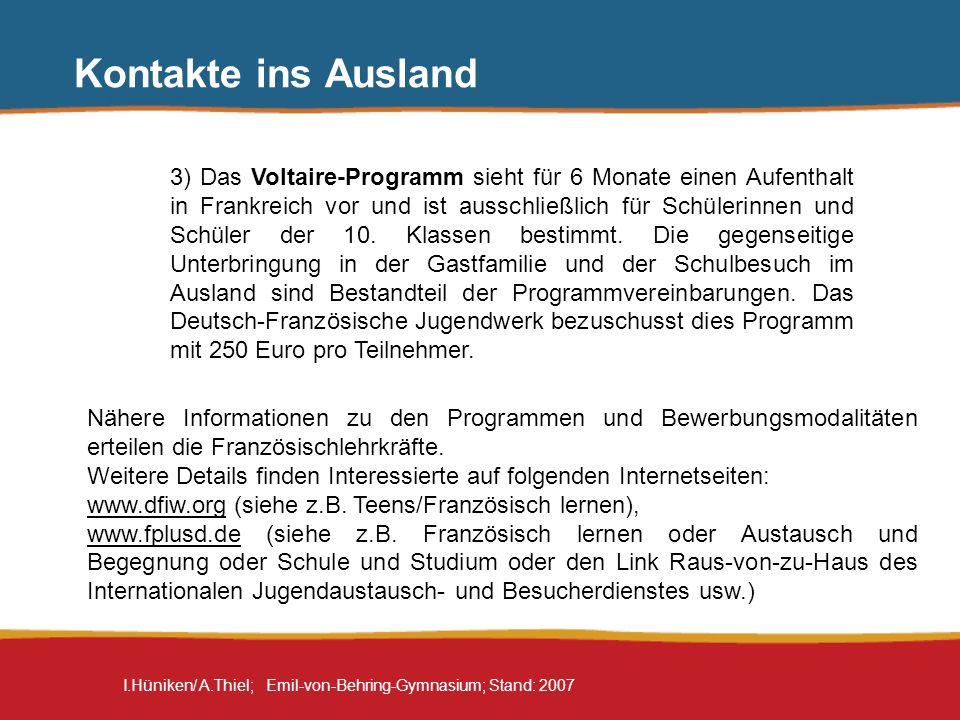 I.Hüniken/ A.Thiel; Emil-von-Behring-Gymnasium; Stand: 2007 Kontakte ins Ausland 3) Das Voltaire-Programm sieht für 6 Monate einen Aufenthalt in Frank