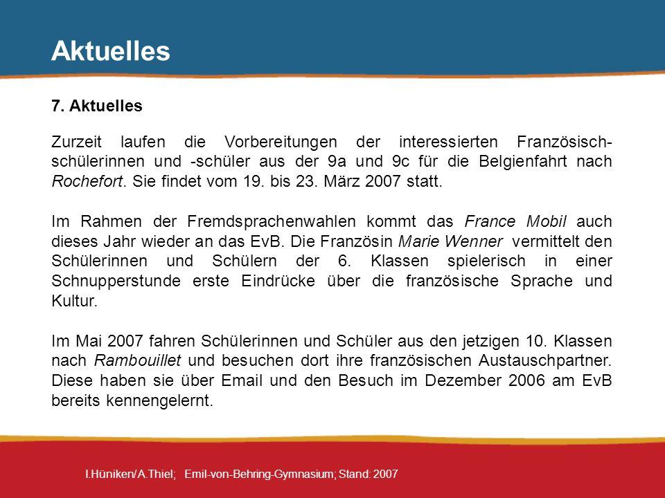 I.Hüniken/ A.Thiel; Emil-von-Behring-Gymnasium; Stand: 2007 Aktuelles 7. Aktuelles Zurzeit laufen die Vorbereitungen der interessierten Französisch- s