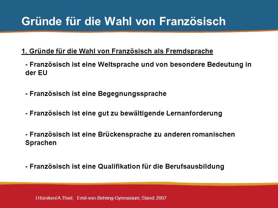 I.Hüniken/ A.Thiel; Emil-von-Behring-Gymnasium; Stand: 2007 Gründe für die Wahl von Französisch 1. Gründe für die Wahl von Französisch als Fremdsprach