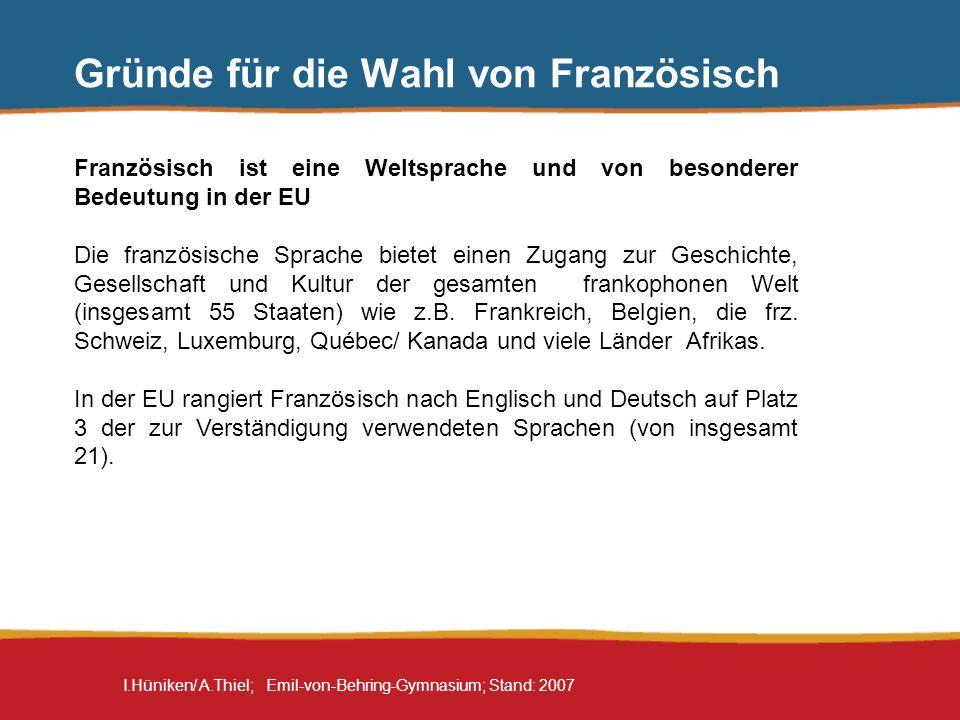 I.Hüniken/ A.Thiel; Emil-von-Behring-Gymnasium; Stand: 2007 Gründe für die Wahl von Französisch Französisch ist eine Weltsprache und von besonderer Be