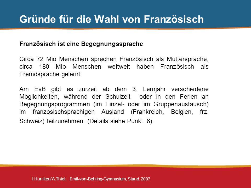 I.Hüniken/ A.Thiel; Emil-von-Behring-Gymnasium; Stand: 2007 Gründe für die Wahl von Französisch Französisch ist eine gut zu bewältigende Lernanforderung Wortschatz: 36% der Vokabeln aus dem 1.
