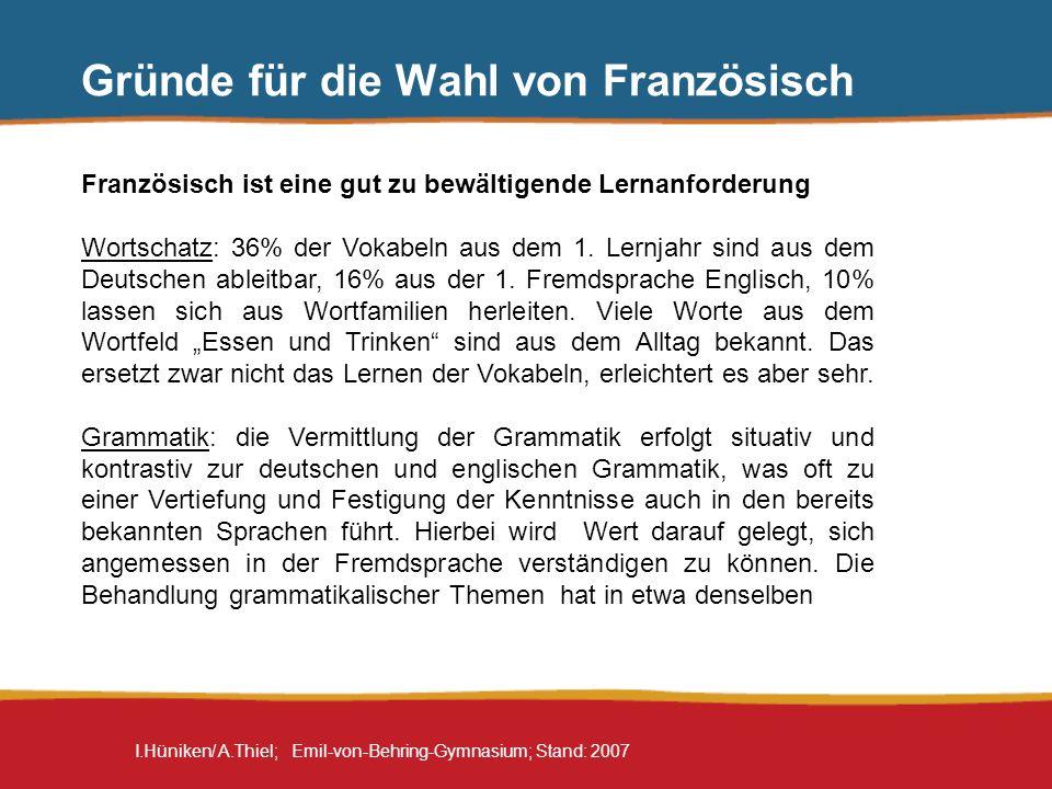 I.Hüniken/ A.Thiel; Emil-von-Behring-Gymnasium; Stand: 2007 Gründe für die Wahl von Französisch Französisch ist eine gut zu bewältigende Lernanforderu