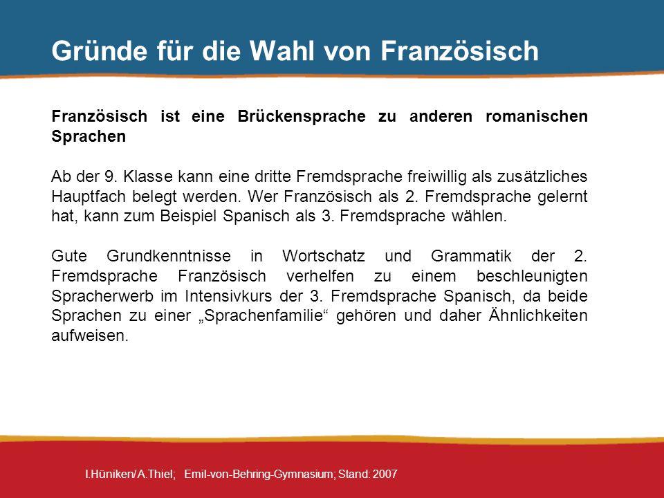I.Hüniken/ A.Thiel; Emil-von-Behring-Gymnasium; Stand: 2007 Gründe für die Wahl von Französisch Französisch ist eine Brückensprache zu anderen romanis