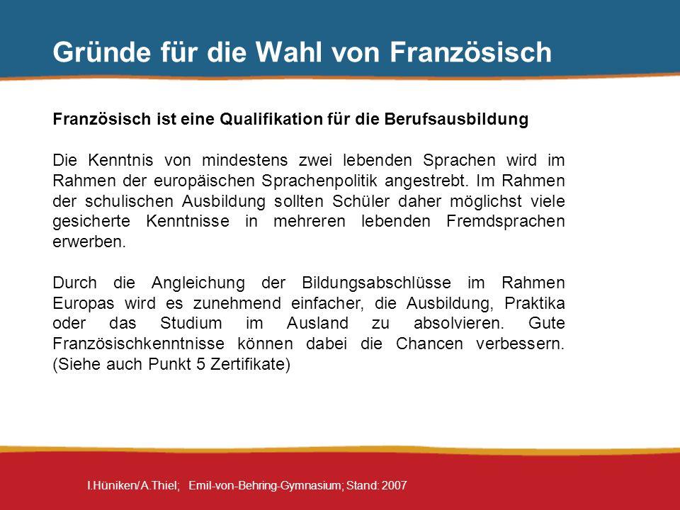I.Hüniken/ A.Thiel; Emil-von-Behring-Gymnasium; Stand: 2007 Gründe für die Wahl von Französisch Französisch ist eine Qualifikation für die Berufsausbi