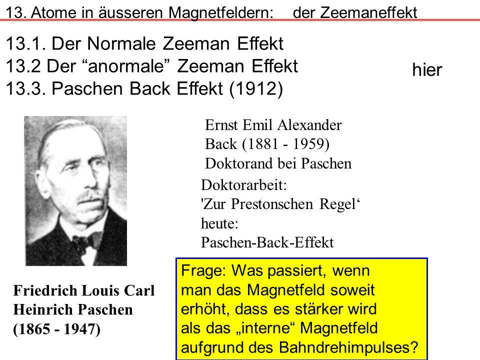 13. Atome in äusseren Magnetfeldern:der Zeemaneffekt 13.1. Der Normale Zeeman Effekt 13.2 Der anormale Zeeman Effekt 13.3. Paschen Back Effekt (1912)