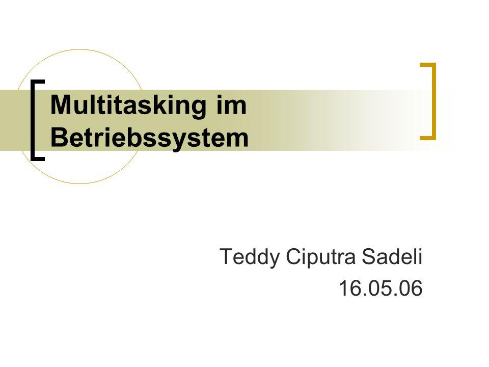 Multitasking im Betriebssystem Teddy Ciputra Sadeli 16.05.06