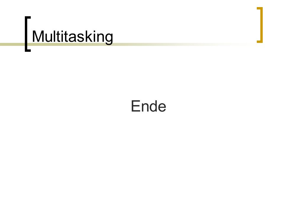 Multitasking Ende