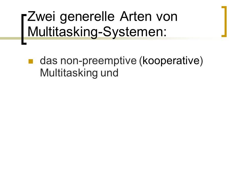 Zwei generelle Arten von Multitasking-Systemen: das non-preemptive (kooperative) Multitasking und das preemptive Multitasking