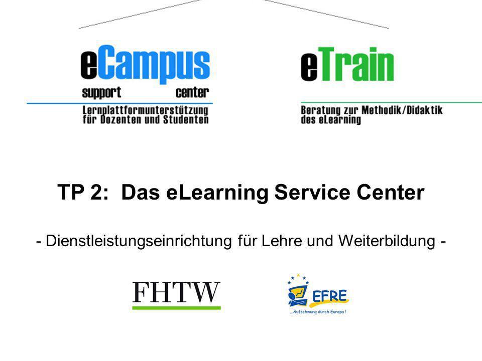 TP 2: Das eLearning Service Center - Dienstleistungseinrichtung für Lehre und Weiterbildung - eTrain