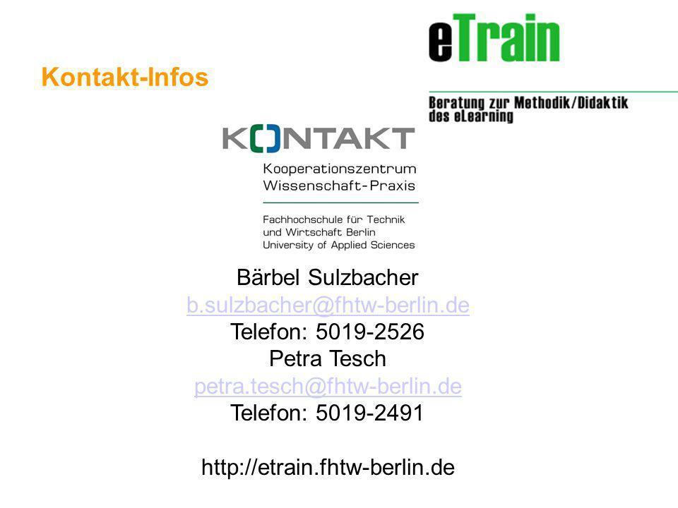http://etrain.fhtw-berlin.de Kontakt-Infos Bärbel Sulzbacher b.sulzbacher@fhtw-berlin.de b.sulzbacher@fhtw-berlin.de Telefon: 5019-2526 Petra Tesch petra.tesch@fhtw-berlin.de Telefon: 5019-2491 http://etrain.fhtw-berlin.de