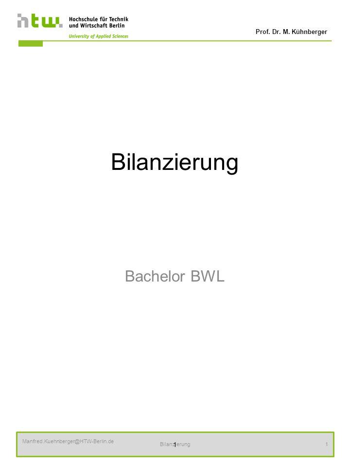 Prof. Dr. M. Kühnberger Manfred.Kuehnberger@HTW-Berlin.de Bilanzierung1 Bachelor BWL 1