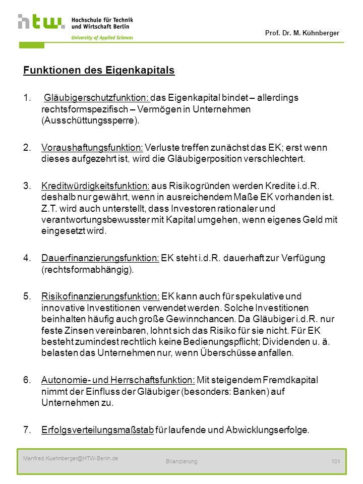 Prof. Dr. M. Kühnberger Manfred.Kuehnberger@HTW-Berlin.de Bilanzierung101 Funktionen des Eigenkapitals 1. Gläubigerschutzfunktion: das Eigenkapital bi