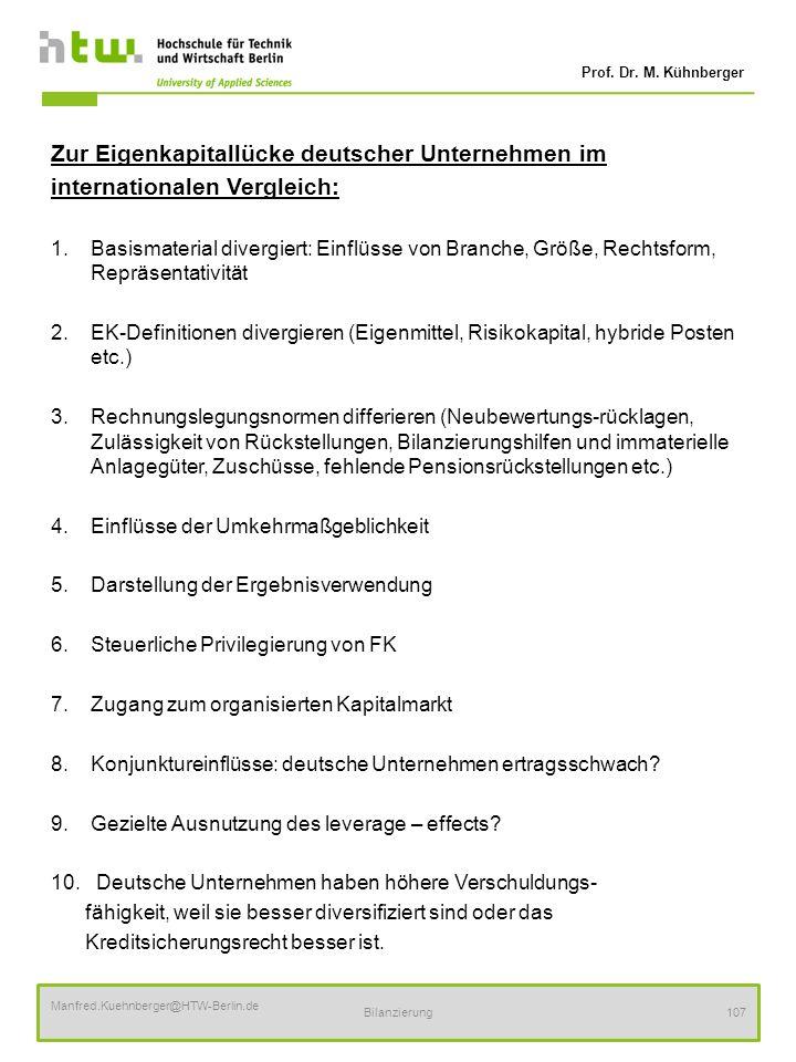 Prof. Dr. M. Kühnberger Manfred.Kuehnberger@HTW-Berlin.de Bilanzierung107 Zur Eigenkapitallücke deutscher Unternehmen im internationalen Vergleich: 1.