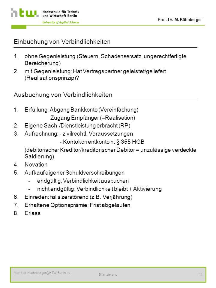 Prof. Dr. M. Kühnberger Manfred.Kuehnberger@HTW-Berlin.de Bilanzierung111 Einbuchung von Verbindlichkeiten 1.ohne Gegenleistung (Steuern, Schadensersa