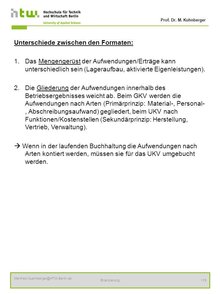 Prof. Dr. M. Kühnberger Manfred.Kuehnberger@HTW-Berlin.de Bilanzierung119 Unterschiede zwischen den Formaten: 1.Das Mengengerüst der Aufwendungen/Ertr