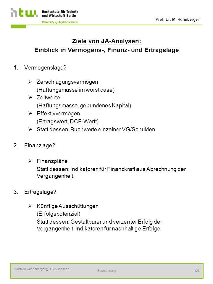 Prof. Dr. M. Kühnberger Manfred.Kuehnberger@HTW-Berlin.de Bilanzierung126 Ziele von JA-Analysen: Einblick in Vermögens-, Finanz- und Ertragslage 1.Ver