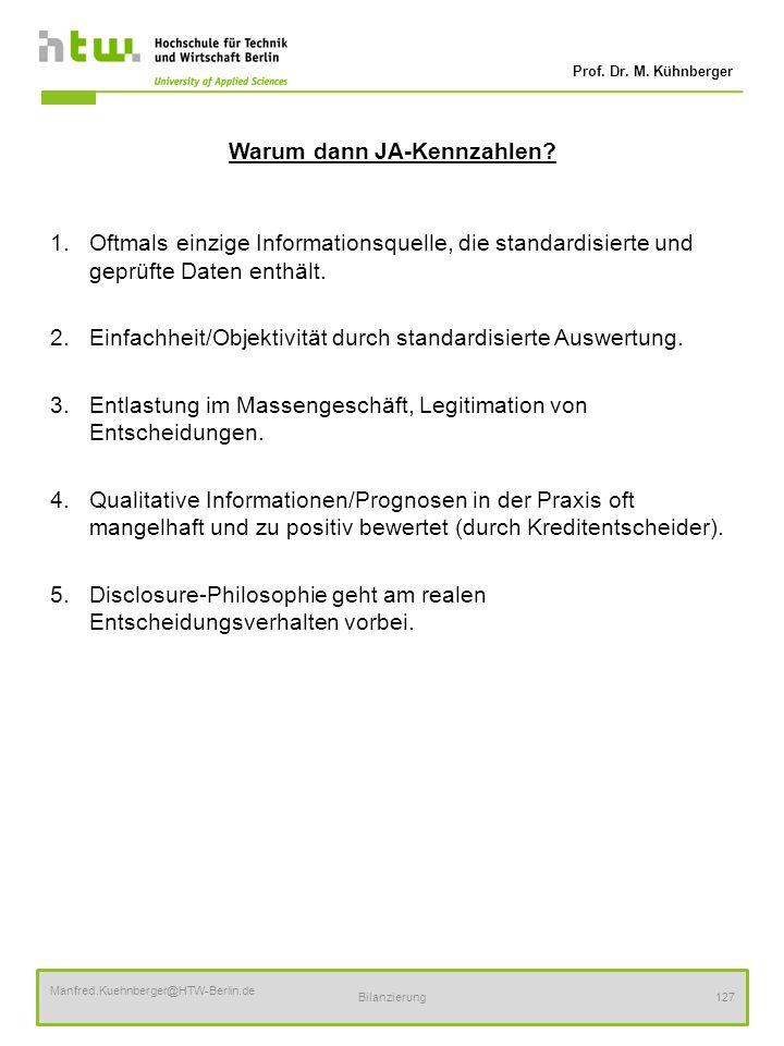 Prof. Dr. M. Kühnberger Manfred.Kuehnberger@HTW-Berlin.de Bilanzierung127 Warum dann JA-Kennzahlen? 1.Oftmals einzige Informationsquelle, die standard