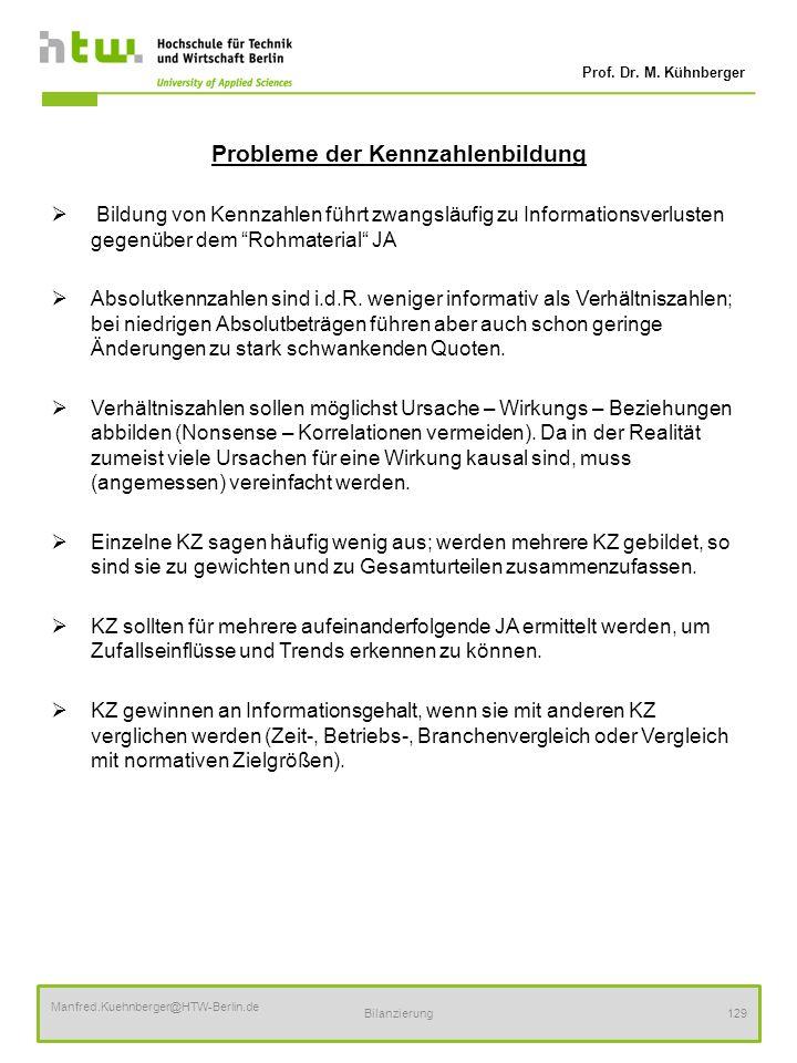 Prof. Dr. M. Kühnberger Manfred.Kuehnberger@HTW-Berlin.de Bilanzierung129 Probleme der Kennzahlenbildung Bildung von Kennzahlen führt zwangsläufig zu