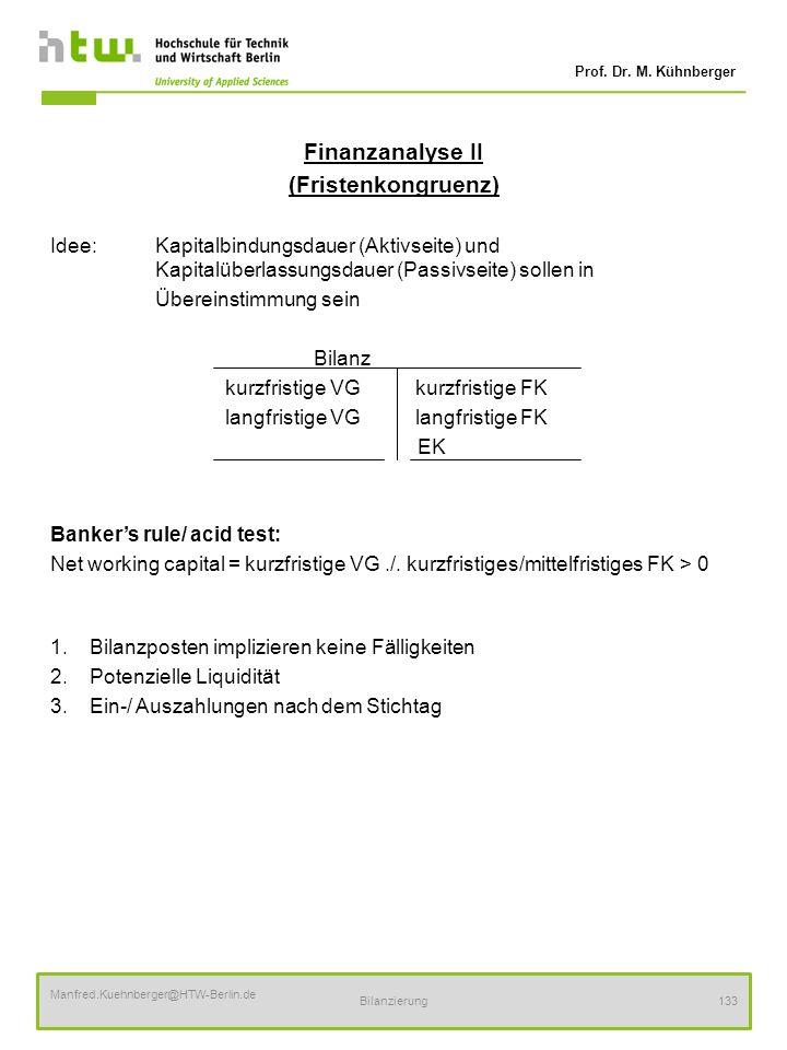 Prof. Dr. M. Kühnberger Manfred.Kuehnberger@HTW-Berlin.de Bilanzierung133 Finanzanalyse II (Fristenkongruenz) Idee:Kapitalbindungsdauer (Aktivseite) u
