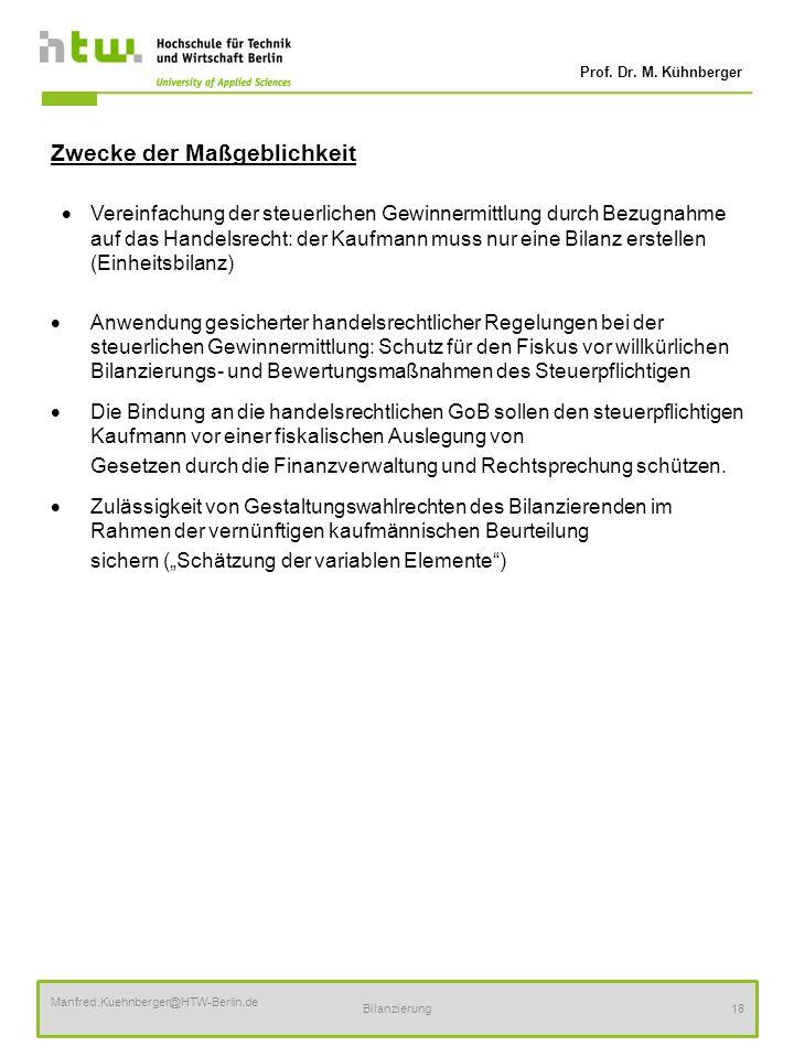 Prof. Dr. M. Kühnberger Manfred.Kuehnberger@HTW-Berlin.de Bilanzierung18 Zwecke der Maßgeblichkeit Vereinfachung der steuerlichen Gewinnermittlung dur