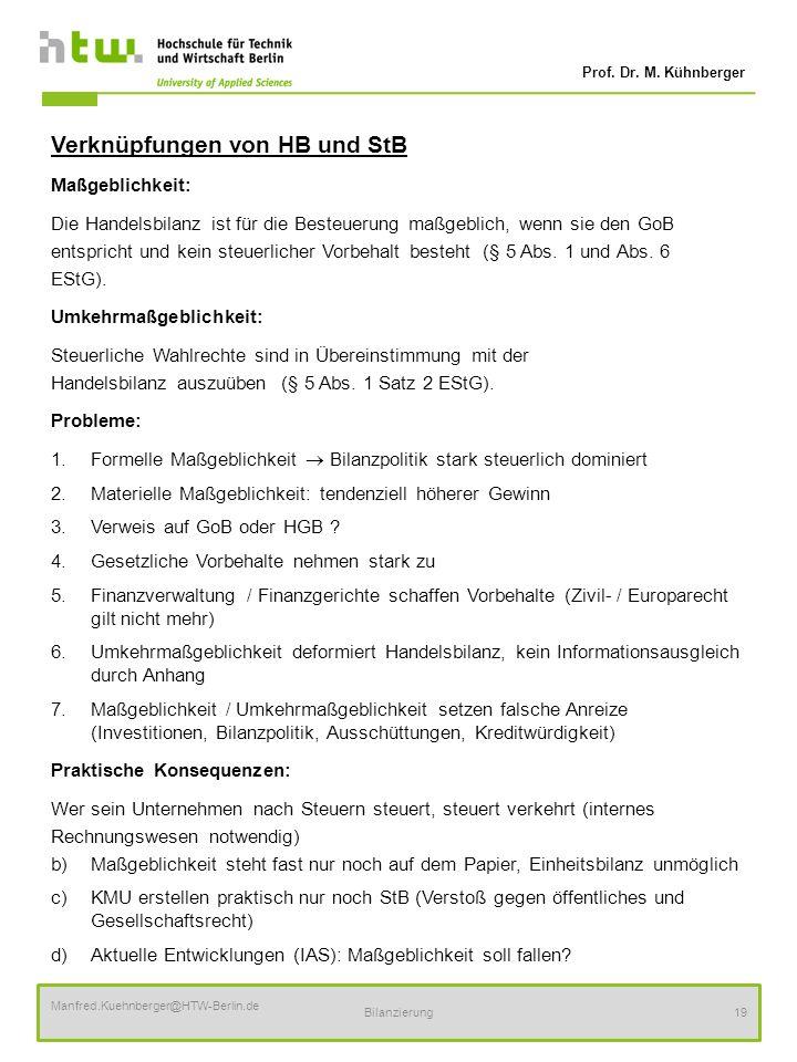 Prof. Dr. M. Kühnberger Manfred.Kuehnberger@HTW-Berlin.de Bilanzierung19 Verknüpfungen von HB und StB Maßgeblichkeit: Die Handelsbilanz ist für die Be