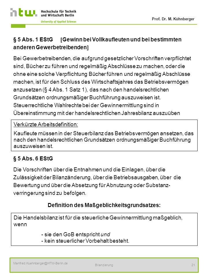 Prof. Dr. M. Kühnberger Manfred.Kuehnberger@HTW-Berlin.de Bilanzierung21 § 5 Abs. 1 EStG Gewinn bei Vollkaufleuten und bei bestimmten anderen Gewerbet