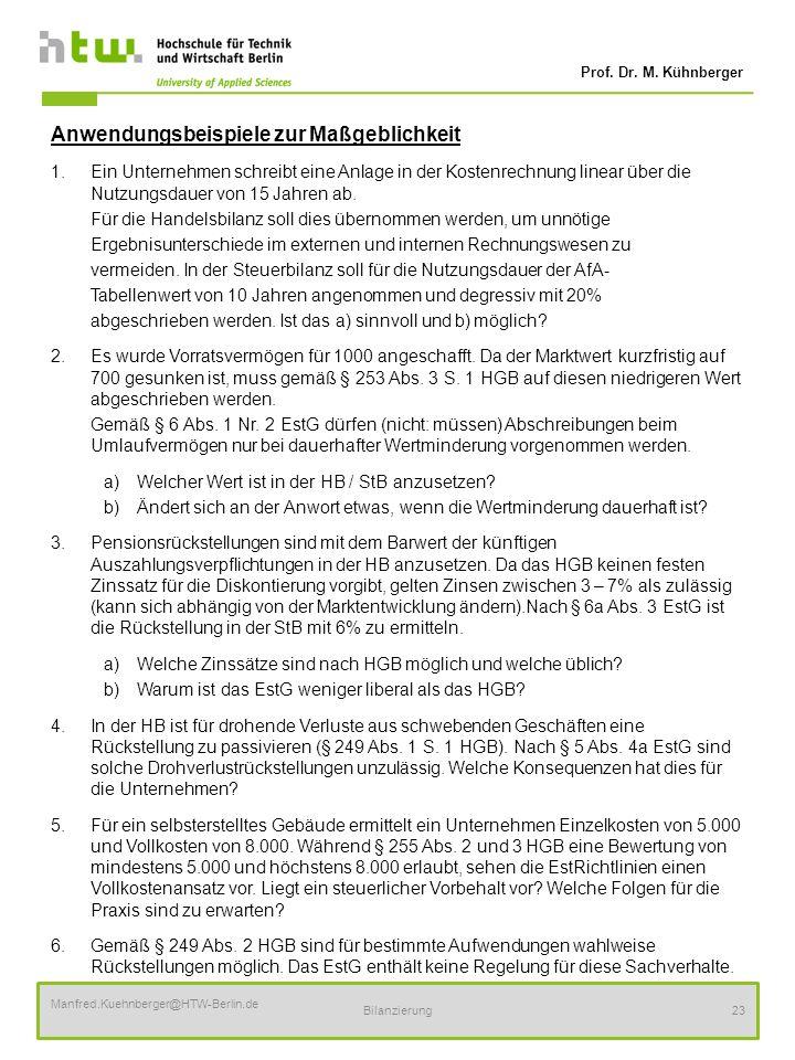 Prof. Dr. M. Kühnberger Manfred.Kuehnberger@HTW-Berlin.de Bilanzierung23 Anwendungsbeispiele zur Maßgeblichkeit 1.Ein Unternehmen schreibt eine Anlage