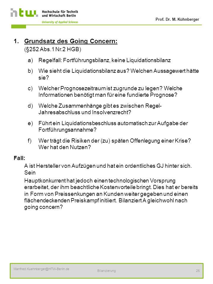 Prof. Dr. M. Kühnberger Manfred.Kuehnberger@HTW-Berlin.de Bilanzierung25 1.Grundsatz des Going Concern: (§252 Abs.1 Nr.2 HGB) a)Regelfall: Fortführung