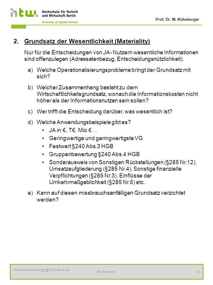 Prof. Dr. M. Kühnberger Manfred.Kuehnberger@HTW-Berlin.de Bilanzierung26 2.Grundsatz der Wesentlichkeit (Materiality) Nur für die Entscheidungen von J