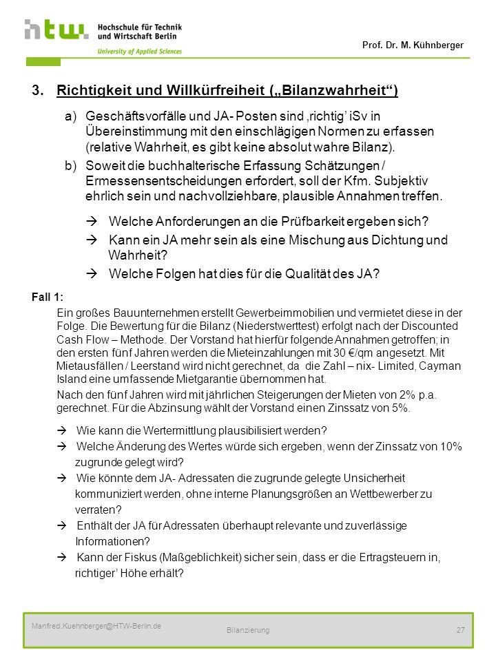 Prof. Dr. M. Kühnberger Manfred.Kuehnberger@HTW-Berlin.de Bilanzierung27 3.Richtigkeit und Willkürfreiheit (Bilanzwahrheit) a)Geschäftsvorfälle und JA