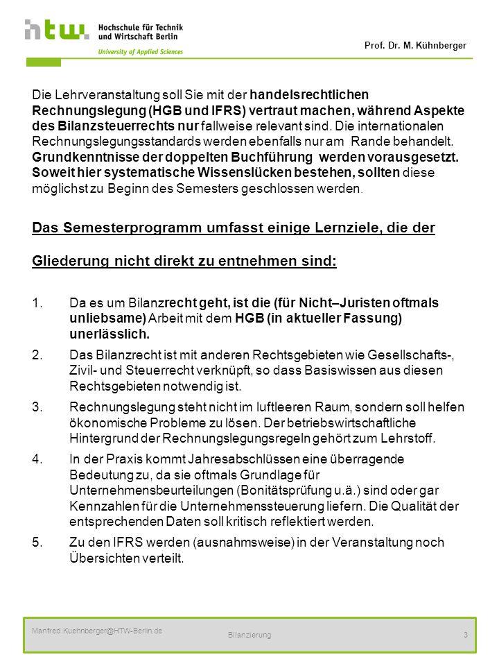 Prof. Dr. M. Kühnberger Manfred.Kuehnberger@HTW-Berlin.de Bilanzierung3 Die Lehrveranstaltung soll Sie mit der handelsrechtlichen Rechnungslegung (HGB
