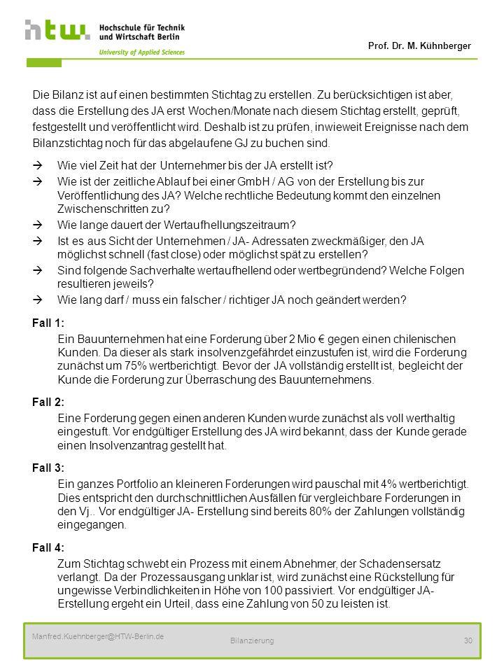Prof. Dr. M. Kühnberger Manfred.Kuehnberger@HTW-Berlin.de Bilanzierung30 Die Bilanz ist auf einen bestimmten Stichtag zu erstellen. Zu berücksichtigen