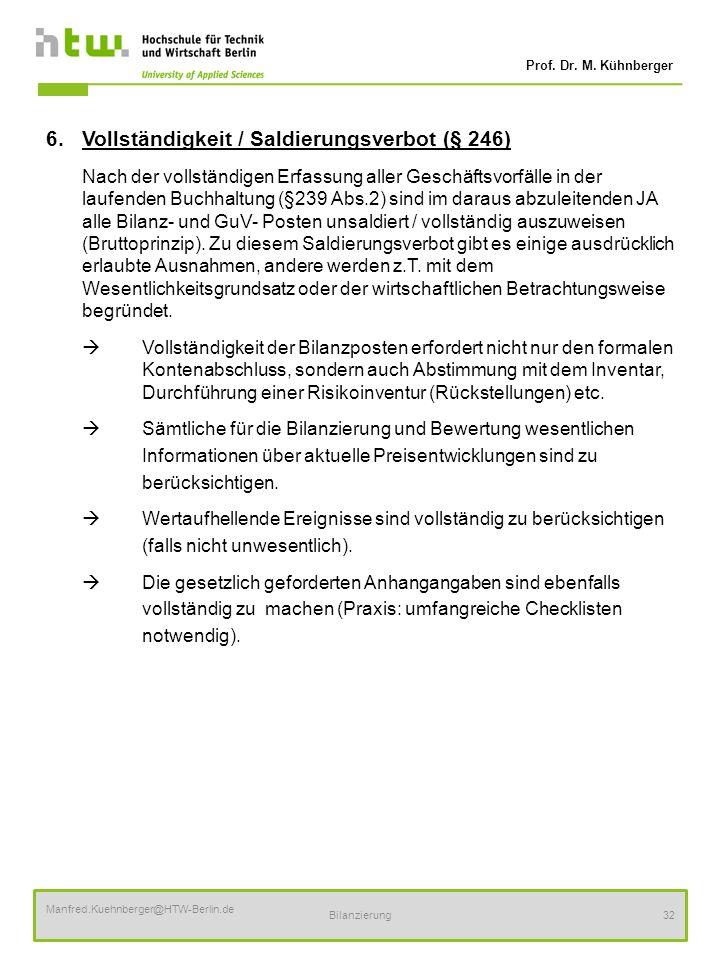 Prof. Dr. M. Kühnberger Manfred.Kuehnberger@HTW-Berlin.de Bilanzierung32 6.Vollständigkeit / Saldierungsverbot (§ 246) Nach der vollständigen Erfassun
