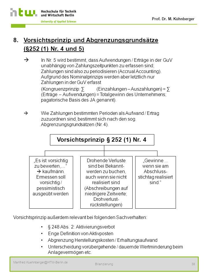 Prof. Dr. M. Kühnberger Manfred.Kuehnberger@HTW-Berlin.de Bilanzierung38 8.Vorsichtsprinzip und Abgrenzungsgrundsätze (§252 (1) Nr. 4 und 5) In Nr. 5
