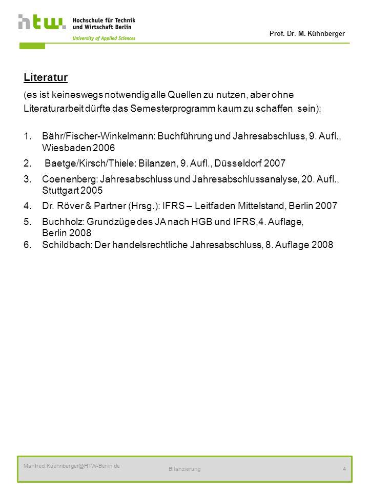 Prof. Dr. M. Kühnberger Manfred.Kuehnberger@HTW-Berlin.de Bilanzierung4 Literatur (es ist keineswegs notwendig alle Quellen zu nutzen, aber ohne Liter