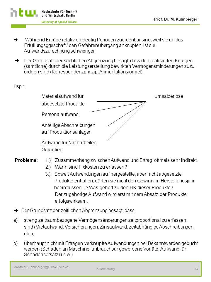 Prof. Dr. M. Kühnberger Manfred.Kuehnberger@HTW-Berlin.de Bilanzierung43 Während Erträge relativ eindeutig Perioden zuordenbar sind, weil sie an das E