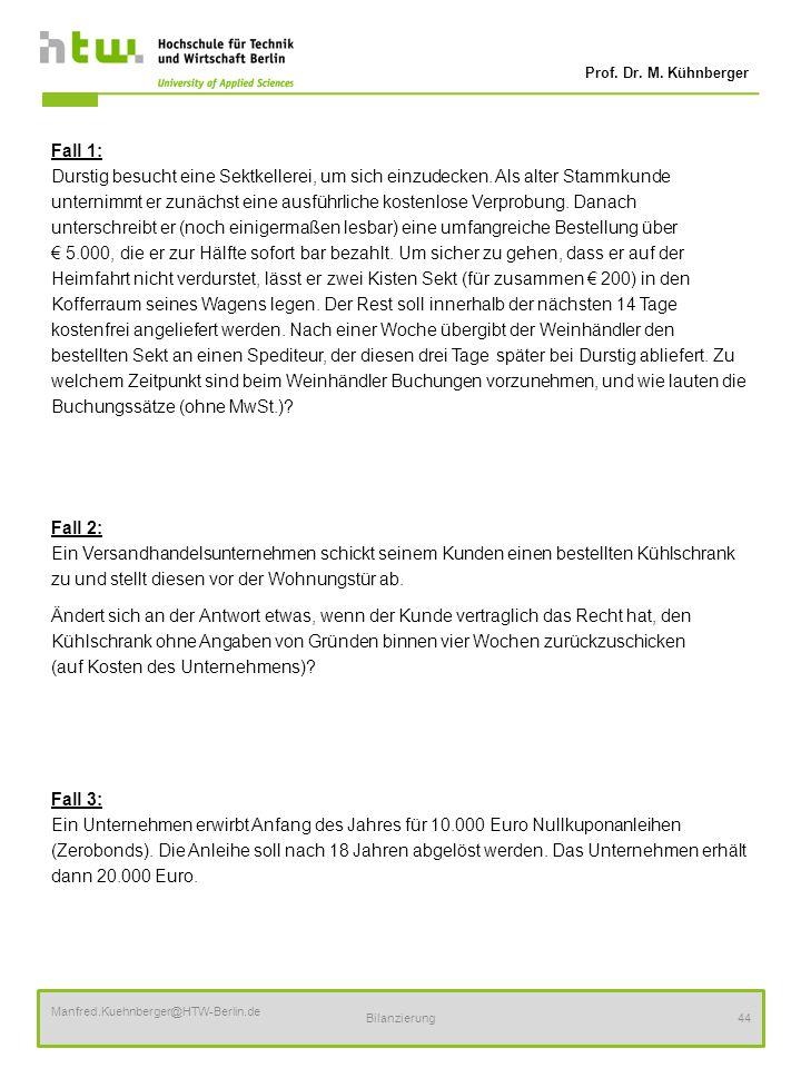 Prof. Dr. M. Kühnberger Manfred.Kuehnberger@HTW-Berlin.de Bilanzierung44 Fall 1: Durstig besucht eine Sektkellerei, um sich einzudecken. Als alter Sta