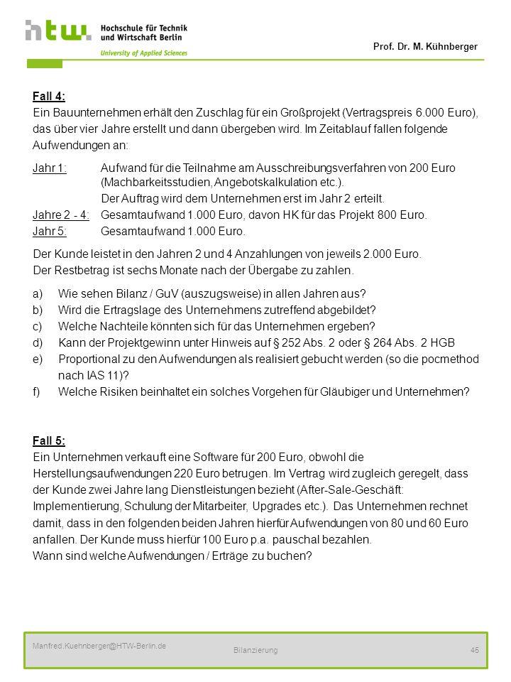 Prof. Dr. M. Kühnberger Manfred.Kuehnberger@HTW-Berlin.de Bilanzierung45 Fall 4: Ein Bauunternehmen erhält den Zuschlag für ein Großprojekt (Vertragsp