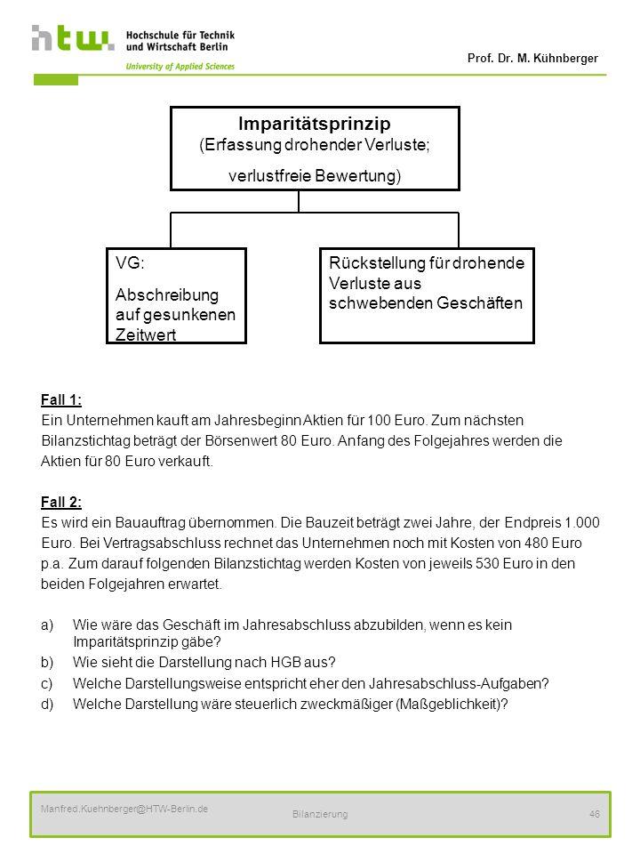 Prof. Dr. M. Kühnberger Manfred.Kuehnberger@HTW-Berlin.de Bilanzierung46 Fall 1: Ein Unternehmen kauft am Jahresbeginn Aktien für 100 Euro. Zum nächst