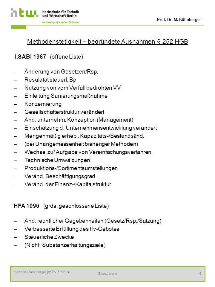 Prof. Dr. M. Kühnberger Manfred.Kuehnberger@HTW-Berlin.de Bilanzierung49 Methodenstetigkeit – begründete Ausnahmen § 252 HGB I.SABI 1987 (offene Liste
