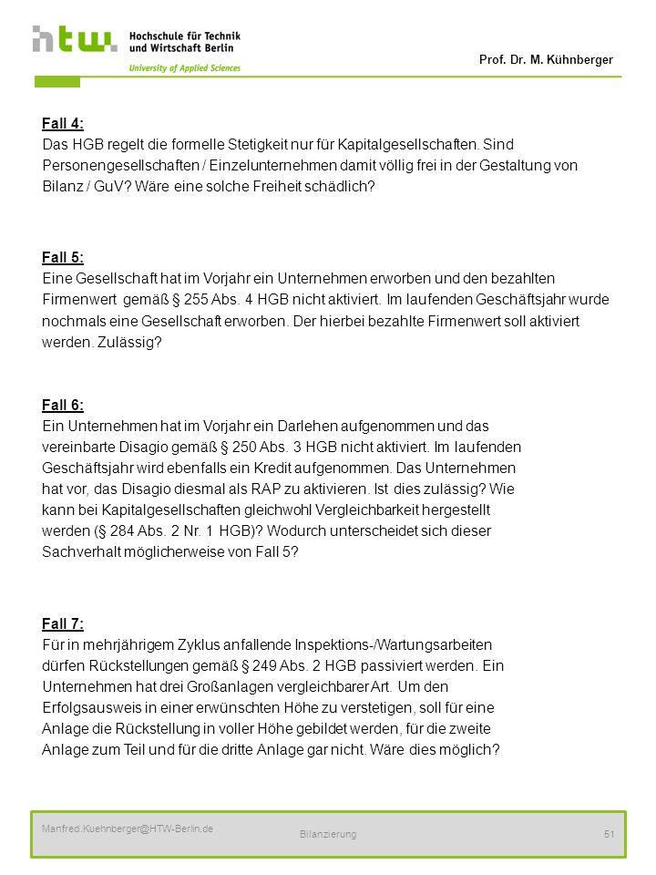 Prof. Dr. M. Kühnberger Manfred.Kuehnberger@HTW-Berlin.de Bilanzierung51 Fall 4: Das HGB regelt die formelle Stetigkeit nur für Kapitalgesellschaften.