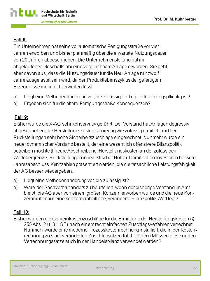Prof. Dr. M. Kühnberger Manfred.Kuehnberger@HTW-Berlin.de Bilanzierung52 Fall 8: Ein Unternehmen hat seine vollautomatische Fertigungsstraße vor vier