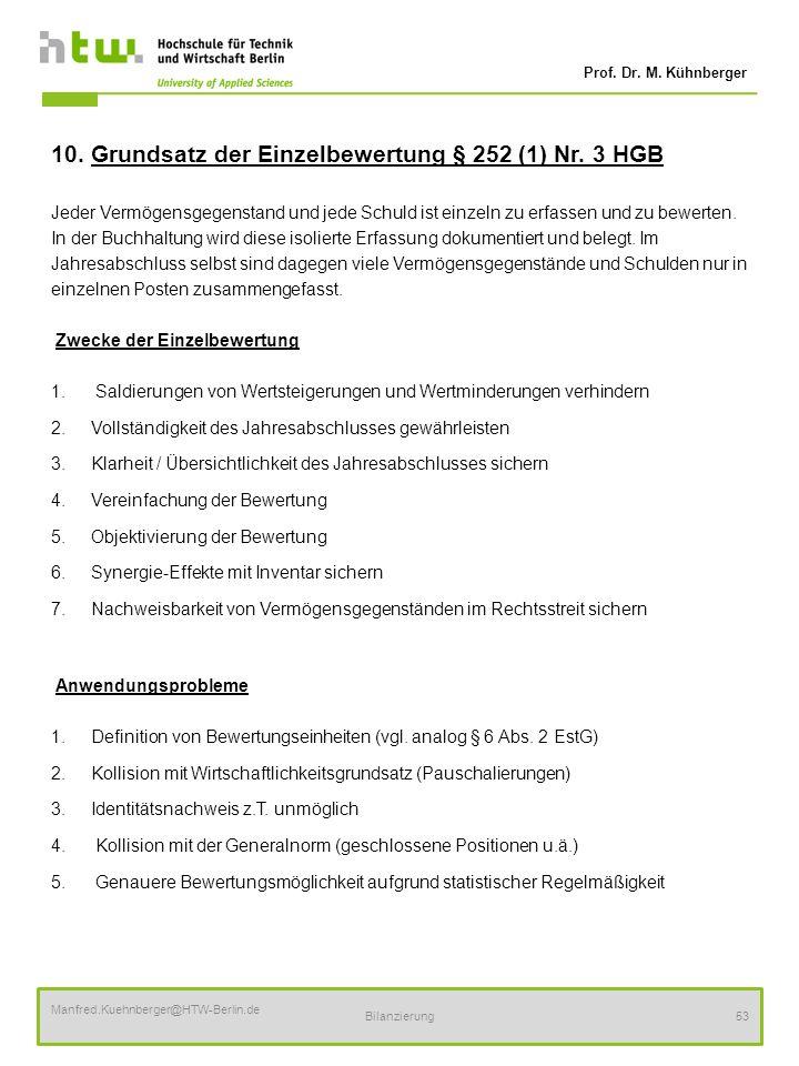 Prof. Dr. M. Kühnberger Manfred.Kuehnberger@HTW-Berlin.de Bilanzierung53 10. Grundsatz der Einzelbewertung § 252 (1) Nr. 3 HGB Jeder Vermögensgegensta