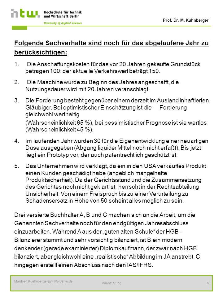 Prof. Dr. M. Kühnberger Manfred.Kuehnberger@HTW-Berlin.de Bilanzierung6 Folgende Sachverhalte sind noch für das abgelaufene Jahr zu berücksichtigen: 1