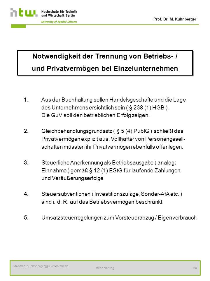 Prof. Dr. M. Kühnberger Manfred.Kuehnberger@HTW-Berlin.de Bilanzierung60 1.Aus der Buchhaltung sollen Handelsgeschäfte und die Lage des Unternehmens e