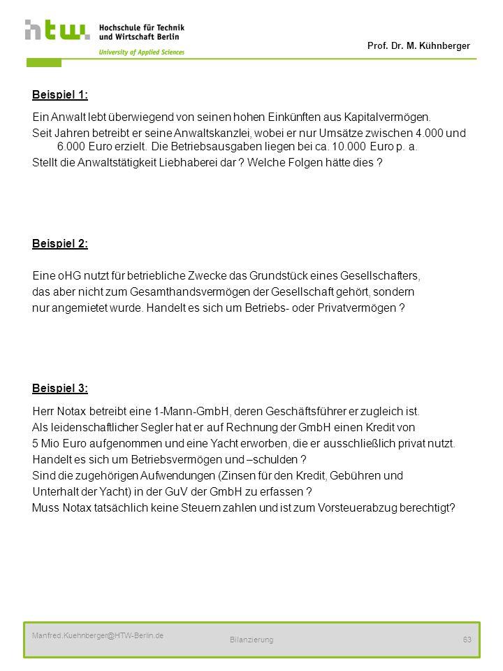 Prof. Dr. M. Kühnberger Manfred.Kuehnberger@HTW-Berlin.de Bilanzierung63 Beispiel 1: Ein Anwalt lebt überwiegend von seinen hohen Einkünften aus Kapit