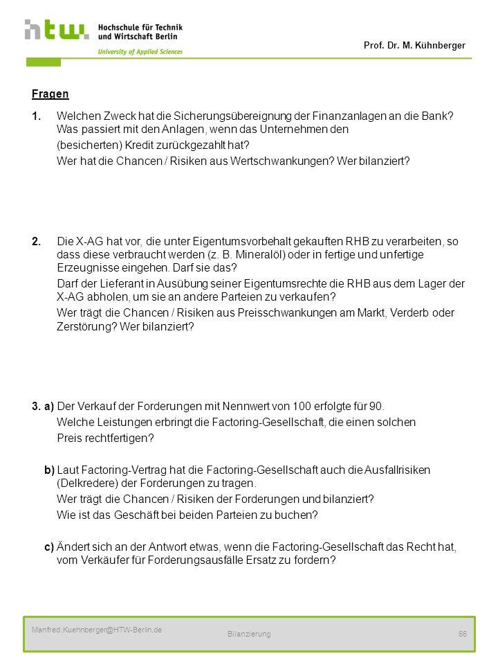 Prof. Dr. M. Kühnberger Manfred.Kuehnberger@HTW-Berlin.de Bilanzierung66 Fragen 1.Welchen Zweck hat die Sicherungsübereignung der Finanzanlagen an die