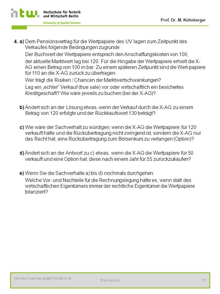 Prof. Dr. M. Kühnberger Manfred.Kuehnberger@HTW-Berlin.de Bilanzierung67 4. a)Dem Pensionsvertrag für die Wertpapiere des UV lagen zum Zeitpunkt des V