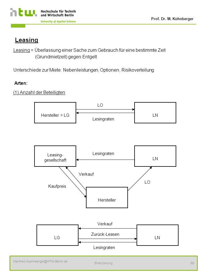 Prof. Dr. M. Kühnberger Manfred.Kuehnberger@HTW-Berlin.de Bilanzierung68 Leasing Leasing = Überlassung einer Sache zum Gebrauch für eine bestimmte Zei