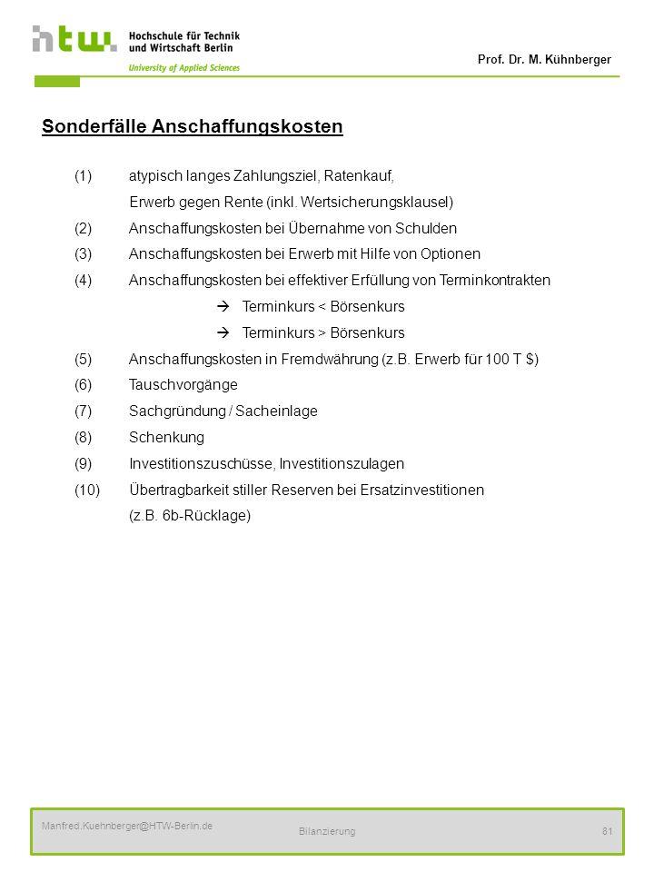 Prof. Dr. M. Kühnberger Manfred.Kuehnberger@HTW-Berlin.de Bilanzierung81 Sonderfälle Anschaffungskosten (1)atypisch langes Zahlungsziel, Ratenkauf, Er